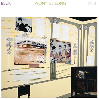 <strong>Beck</strong> <br/>I Won't Be Long